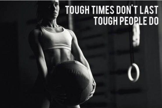 Tough times don't last. Tough people do.